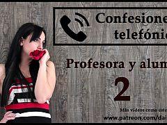 Confesion telefonica 2, en espanol, una profesora viciosa.